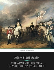 The Adventures Of A Revolutionary Soldier ebook by Joseph Plumb Martin