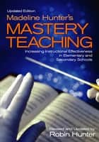Madeline Hunter's Mastery Teaching ebook by Mr. Robin Hunter