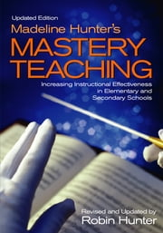Madeline Hunter′s Mastery Teaching - Increasing Instructional Effectiveness in Elementary and Secondary Schools ebook by Robin Hunter