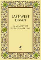 East-West Divan - In Memory of Werner Mark Linz ebook by El Hassan bin Talal, Aran Byrne