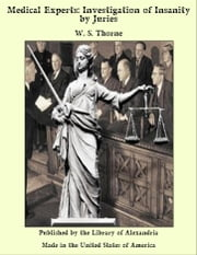 Medical Experts: Investigation of Insanity by Juries ebook by W. S. Thorne