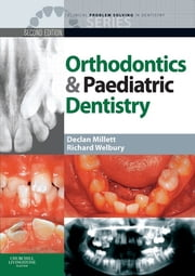 Clinical Problem Solving in Orthodontics and Paediatric Dentistry ebook by Declan Millett,Richard Welbury
