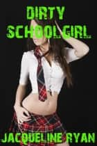 Dirty Schoolgirl ebook by Jacqueline Ryan