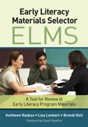 Early Literacy Materials Selector (ELMS) - A Tool for Review of Early Literacy Program Materials ebook by Kathleen A. Roskos,Lisa A. Lenhart,Brandi L. Noll