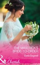 The Maverick's Bride-To-Order (Mills & Boon Cherish) (Montana Mavericks: The Great Family Roundup, Book 3) 電子書 by Stella Bagwell