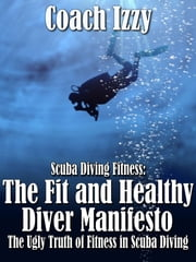 Scuba Diving Fitness: The Fit and Healthy Diver Manifesto ebook by Coach Izzy