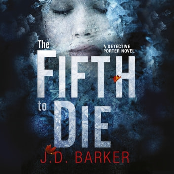 The Fifth to Die (A Detective Porter novel) audiobook by J.D. Barker