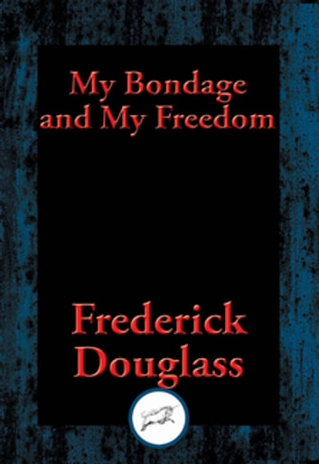 My Bondage and My Freedom - With Linked Table of Contents ekitaplar by Frederick Douglass