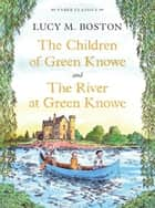 The Children of Green Knowe Collection ebook by Lucy M. Boston