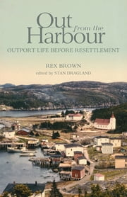 Out from the Harbour - Outport Life Before Resettlement ebook by Rex Brown