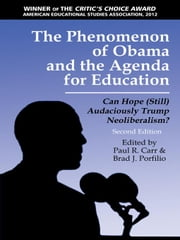 The Phenomenon of Obama and the Agenda for Education - 2nd Edition: Can Hope (Still)Audaciously Trump Neoliberalism? ebook by Carr, Paul R.