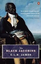 The Black Jacobins - Toussaint L'ouverture and the San Domingo Revolution eBook by C L R James, James Walvin