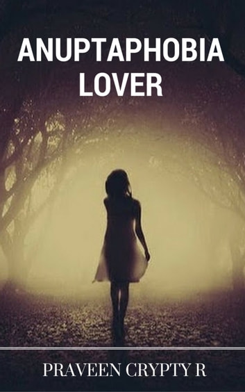 Anuptaphobia Lover ebook by Praveen Crypty R