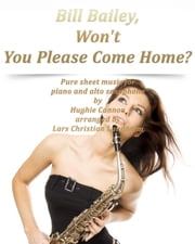 Bill Bailey, Won't You Please Come Home? Pure sheet music for piano and alto saxophone by Hughie Cannon arranged by Lars Christian Lundholm ebook by Pure Sheet Music