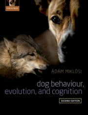 Dog Behaviour, Evolution, and Cognition ebook by Adam Miklosi