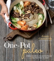 One-Pot Paleo - Simple to Make, Delicious to Eat and Gluten-free to Boot ebook by Jenny Castaneda