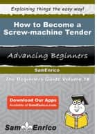 How to Become a Screw-machine Tender ebook by Richard Spalding