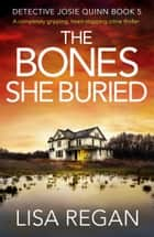 The Bones She Buried - A completely gripping, heart-stopping crime thriller ekitaplar by Lisa Regan
