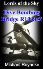 Lords of the Sky: Dive Bombing Bridge R104452 ebook by Michael Reyneke