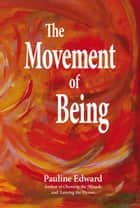 The Movement of Being ebook by Pauline Edward