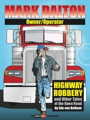 Mark Dalton: Owner/Operator - Highway Robbery and Other Tales of the Open Road ebook by Edo van Belkom