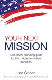 Your Next Mission - A Personal Branding Guide for the Military-To-Civilian Transition ebook by Lida Citroen,Dan Goldenberg