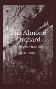 Religion Finds Effie: The Almond Orchard #2 ebook by E. C. Henry
