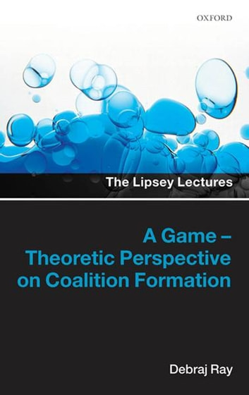 A Game-Theoretic Perspective on Coalition Formation ebook by Debraj Ray