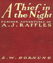 A Thief in the Night ebook by Ernest William Hornung