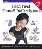 Head First iPhone and iPad Development - A Learner's Guide to Creating Objective-C Applications for the iPhone and iPad ebook by Dan Pilone,Tracey Pilone