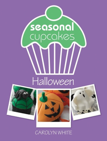 Seasonal Cupcakes - Halloween - 5 fun & spooky cupcake decorating projects ebook by Carolyn White