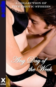 Any Day of the Week - A collection of five erotic stories ebook by Cathryn Cooper,N. Vasco,Jeremy Edwards,Kristina Wright,Phoebe Grafton,Miranda Forbes