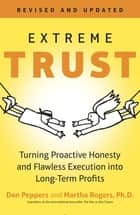 Extreme Trust - Turning Proactive Honesty and Flawless Execution into Long-Term Profits, Revised ebook by Don Peppers, Martha Rogers