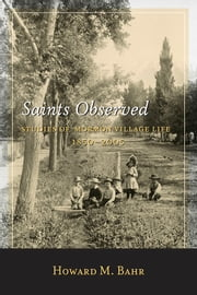 Saints Observed - Studies of Mormon Village Life, 1850-2005 ebook by Howard M. Bahr