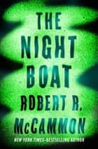 The Night Boat ebook by Robert R. McCammon