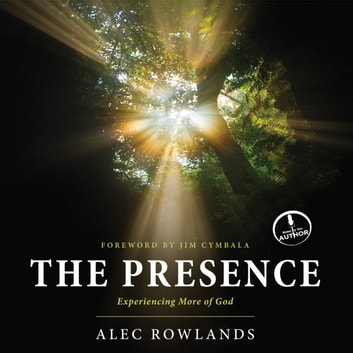 The Presence - Experiencing More of God audiobook by Alec Rowlands