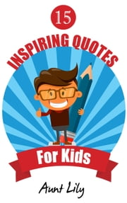 15 INSPIRING QUOTES FOR KIDS ebook by Aunt Lily
