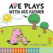 Ape Plays with His Father ebook by Sierra Peters-Charles