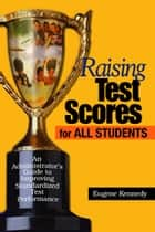 Raising Test Scores for All Students ebook by Dr. Eugene Kennedy