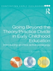 Going Beyond the Theory/Practice Divide in Early Childhood Education - Introducing an Intra-Active Pedagogy ebook by Hillevi Lenz Taguchi