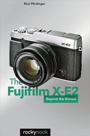 The Fujifilm X-E2 - Beyond the Manual ebook by Rico Pfirstinger