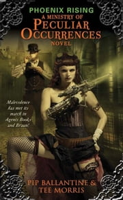 Phoenix Rising - A Ministry of Peculiar Occurrences Novel ebook by Pip Ballantine,Tee Morris