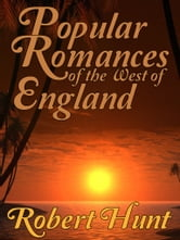 Popular Romances Of The West Of England ebook by Robert Hunt