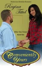 Conveniently Yours (After the Vows book 1) ebook by Regina Tittel