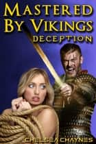 Mastered By Vikings - Deception (Viking Erotica / BDSM Erotica) ebook by Chelsea Chaynes