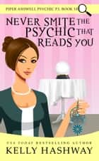 Never Smite the Psychic That Reads You (Piper Ashwell Psychic P.I. Book 10) ebook by Kelly Hashway