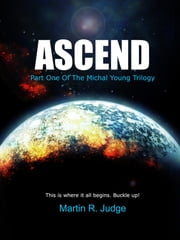 ASCEND: Part One Of The Michal Young Trilogy ebook by Martin R. Judge