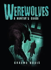 Werewolves - A Hunter's Guide ebook by Graeme Davis,Craig Spearing
