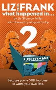 Liz Tells Frank What Happened In...: Volume 2 ebook by Liz Shannon Miller