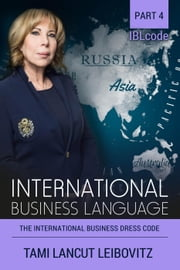 The International Business Dress Code - INTERNATIONAL BUSINESS LANGUAGE CODE, #4 ebook by Tami Lancut